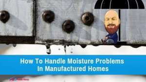"""Featured image for """"How To Handle Moisture Problems In Manufactured Homes"""" blog post"""