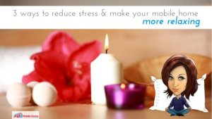 "Featured image for ""3 Ways To Reduce Stress & Make Your Mobile Home More Relaxing"" blog post"