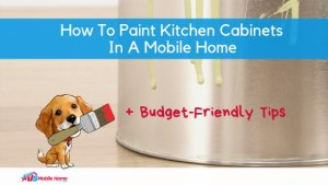 """Featured image for """"How To Paint Kitchen Cabinets In A Mobile Home + Budget-Friendly Tips"""" blog post"""