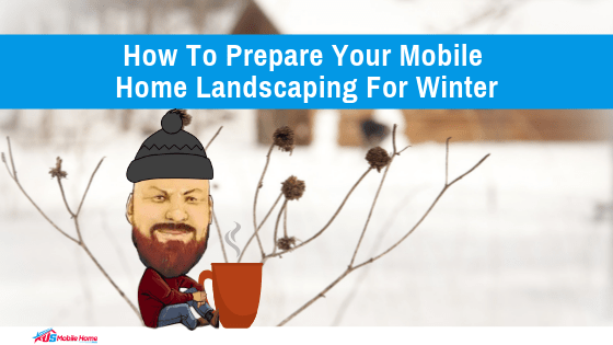 """Featured image for """"How To Prepare Your Mobile Home Landscaping For Winter"""" blog post"""