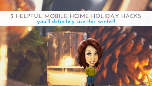 3 Helpful Mobile Home Holiday Hacks You'll Definitely Use This Winter