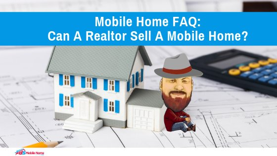 Mobile Home FAQ: Can A Realtor Sell A Mobile Home?