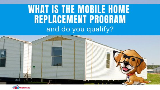"Featured image for ""What Is The Mobile Home Replacement Program & Do You Qualify?"" blog post"