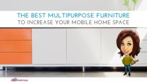 The Best Multipurpose Furniture To Increase Your Mobile Home Space