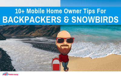 10+ Mobile Home Owner Tips For Backpackers & Snowbirds