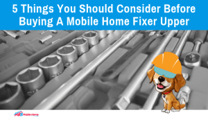 5 Things You Should Consider Before Buying A Mobile Home Fixer Upper