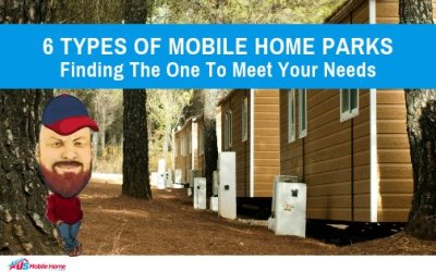 6 Types Of Mobile Home Parks & Finding The One To Meet Your Needs
