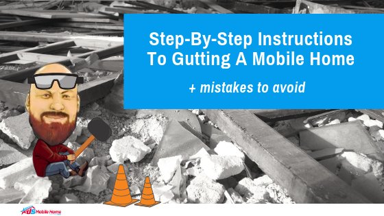 """Featured image for """"Step-By-Step Instructions To Gutting A Mobile Home + Mistakes To Avoid"""" blog post"""