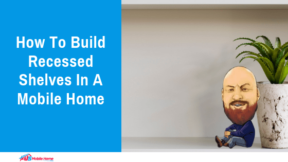 How To Build Recessed Shelves In A Mobile Home