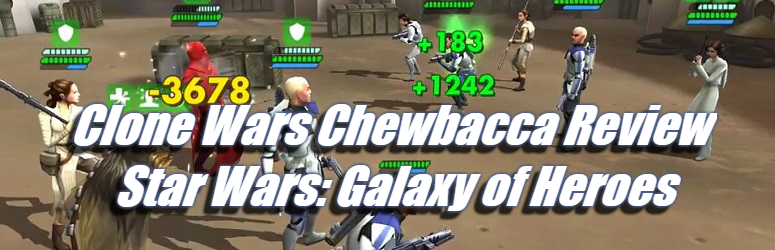 Clone Wars Chewbacca Review – Star Wars: Galaxy of Heroes  