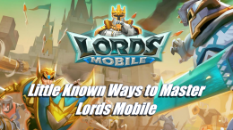 Little Known Ways to Master Lords Mobile