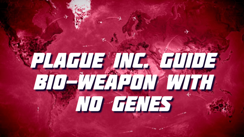 Plague Inc. Guide - Bio-Weapon with no Genes