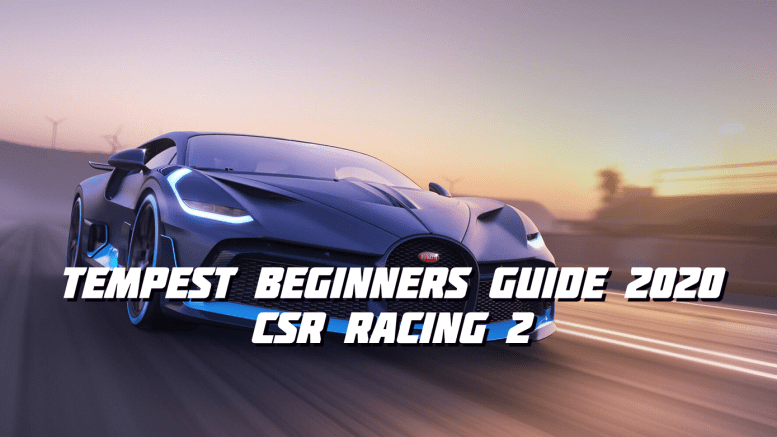 Tempest Beginners Guide 2020 - CSR Racing 2