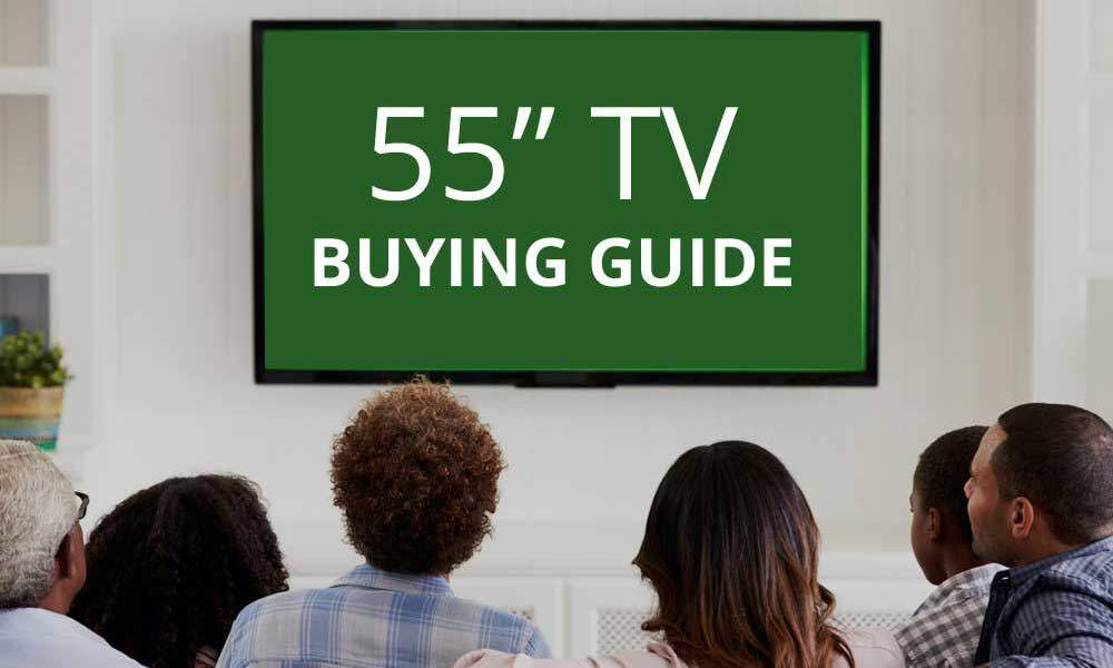 55 Inch TV Buying Guide
