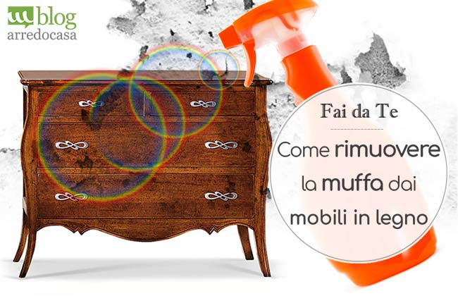 Rimuovere La Muffa Dai Mobili In Legno Senza Rovinarli Mblog