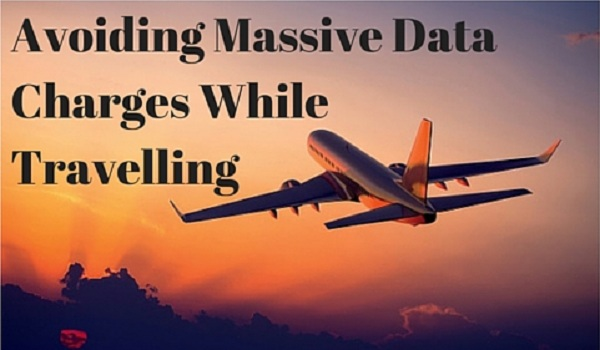 avoiding massive data charges while travelling