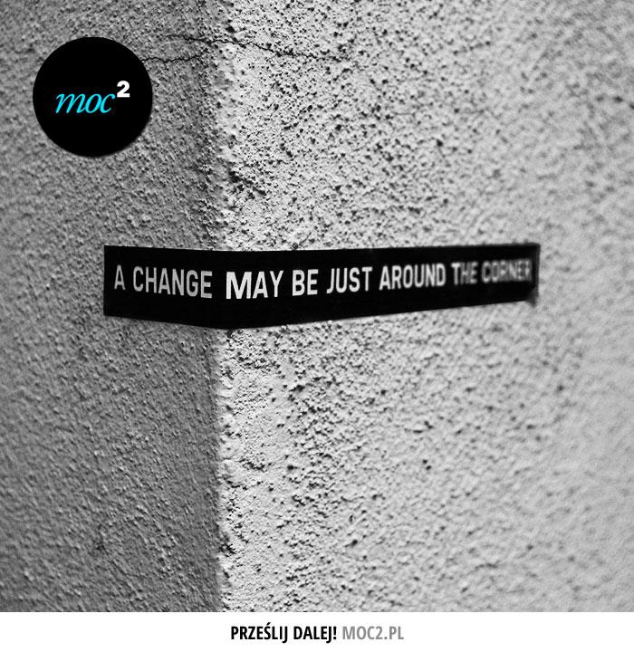 Zmiana może czekać tuż za rogiem.