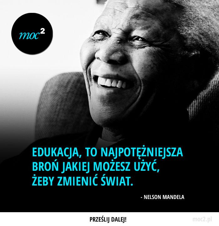 """""""Edukacja, to najpotężniejsza broń jakiej możesz użyć, żeby zmienić świat."""" - Nelson Mandela"""