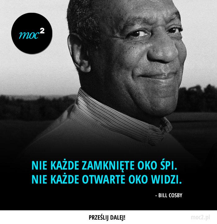 """""""Nie każde zamknięte oko śpi. Nie każde otwarte oko widzi."""" - Bill Cosby"""