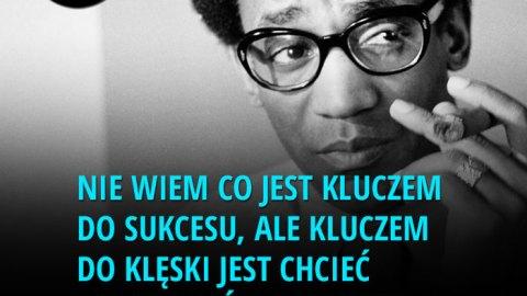 Nie wiem, co jest kluczem do sukcesu, ale kluczem do klęski jest chcieć zadowolić wszystkich. - Bill Cosby