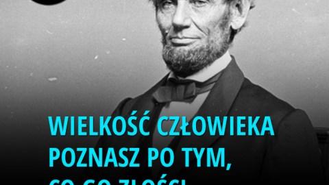 Wielkość człowieka poznasz po tym, co go złości. – Abraham Lincoln