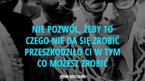 Nie pozwól, żeby to czego nie da się zrobić przeszkodziło Ci w tym co możesz zrobić. - John Wooden