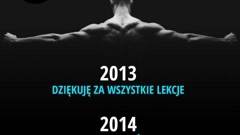 2013 - dziękuję za wszystkie lekcje, 2014 - jestem gotów!