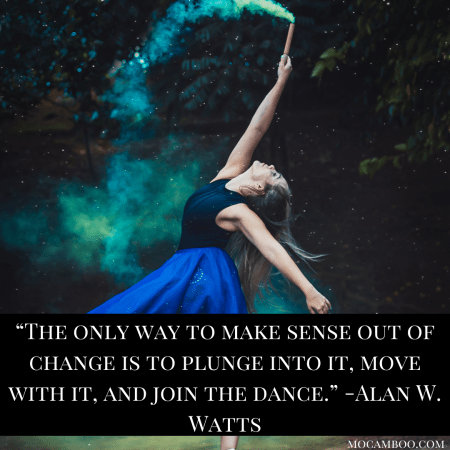 """""""The only way to make sense out of change is to plunge into it, move with it, and join the dance ..."""