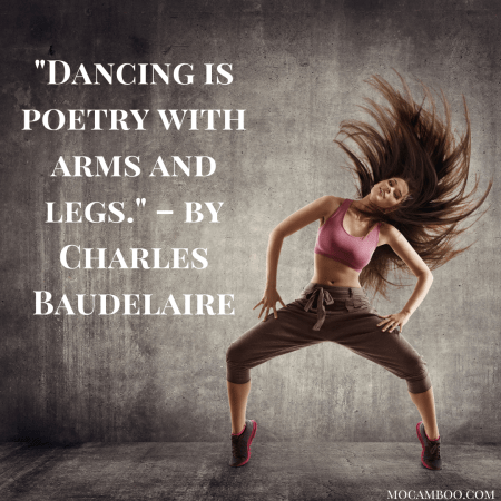 """""""Dancing is poetry with arms and legs."""" – by Charles Baudelaire"""