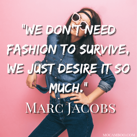 """""""We don't need fashion to survive, we just desire it so much."""" Marc Jacobs"""