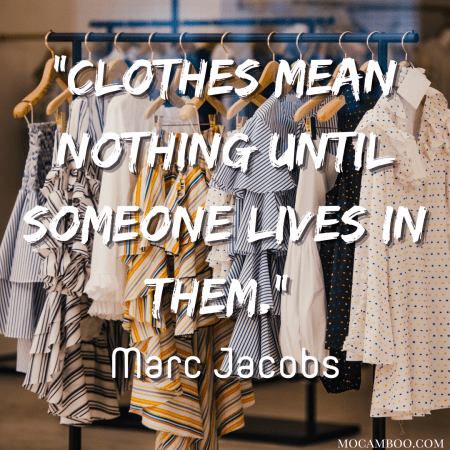 """""""Clothes mean nothing until someone lives in them."""" Marc Jacobs"""