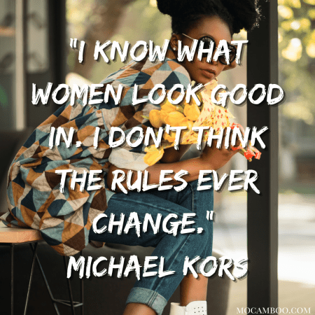 """""""I know what women look good in. I don't think the rules ever change."""" Michael Kors"""