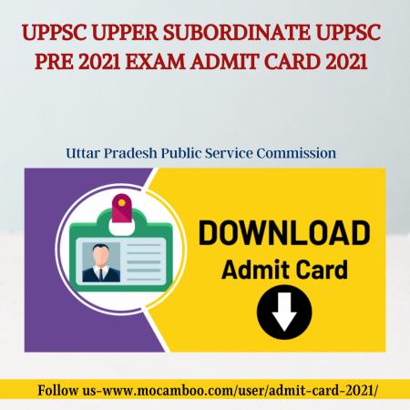 UPPSC Upper Subordinate UPPSC Pre 2021 Exam Admit Card 2021