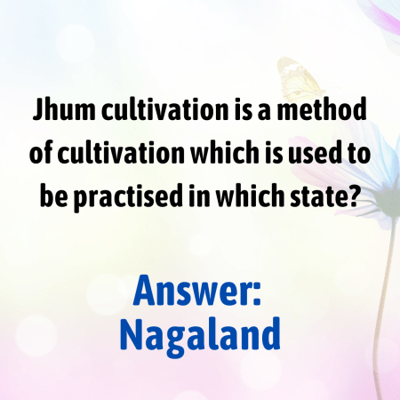 Jhum cultivation is a method of cultivation which is used to be practised in which state?