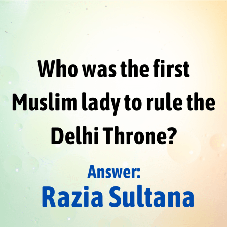 Who was the first Muslim lady to rule the Delhi Throne?