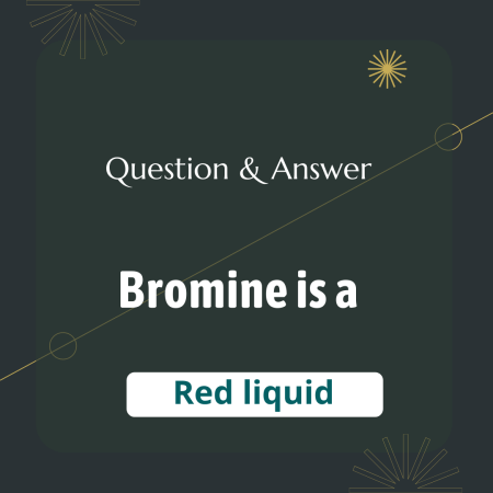 Bromine is a