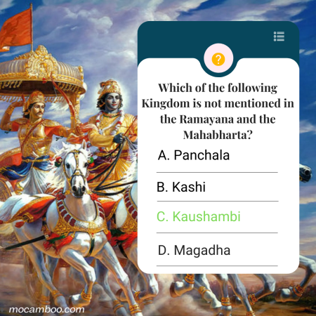 Q. Which of the following Kingdom is not mentioned in the Ramayana and the Mahabharta? Ans. Kaus ...