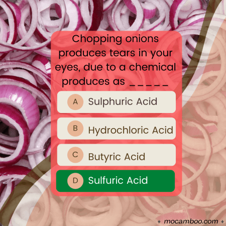 Q. Chopping onions produces tears in your eyes, due to a chemical produces as _____ Ans. Sulfuri ...