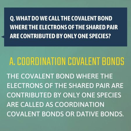 Q. What do we call the covalent bond where the electrons of the shared pair are contributed by o ...