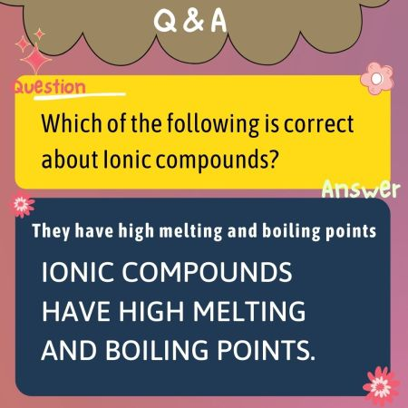Which of the following is correct about Ionic compounds?
