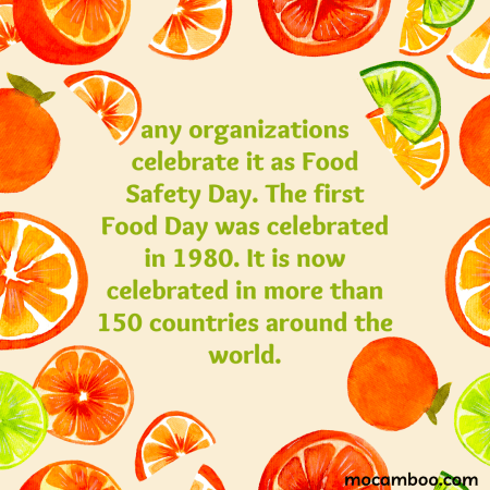 any organizations celebrate it as Food Safety Day. The first Food Day was celebrated in 1980. It ...