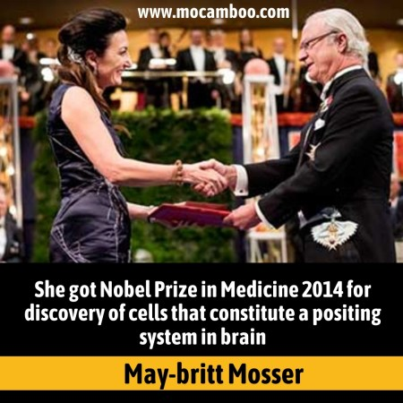 She got Nobel Prize in Medicine 2014 for discovery of cells that constitute a positing system in ...