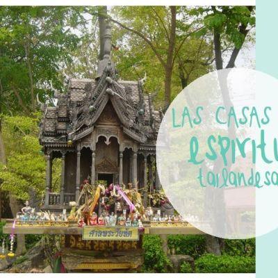 CHOQUES CULTURALES: LAS CASAS DE ESPÍRITUS DE TAILANDIA