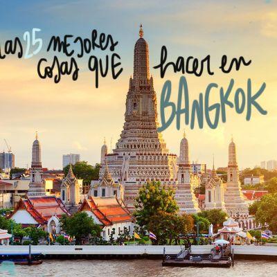 LAS 25 MEJORES COSAS QUE VER Y HACER EN BANGKOK