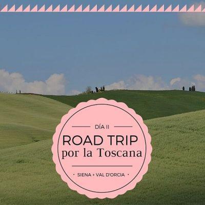 ROAD TRIP POR LA TOSCANA, ETAPA II: RUTA POR SIENA + VAL D'ORCIA
