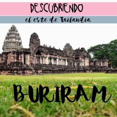 BURIRAM, DESCUBRIENDO EL ESTE DE TAILANDIA