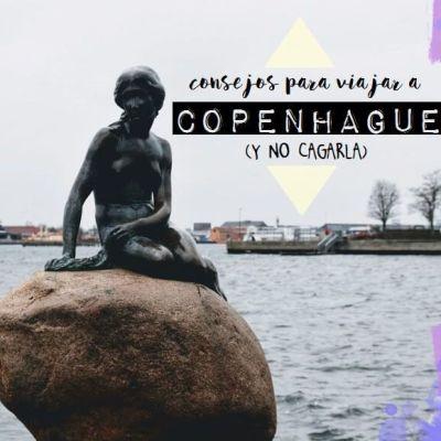 CONSEJOS PARA VIAJAR A COPENHAGUE (Y NO CAGARLA)