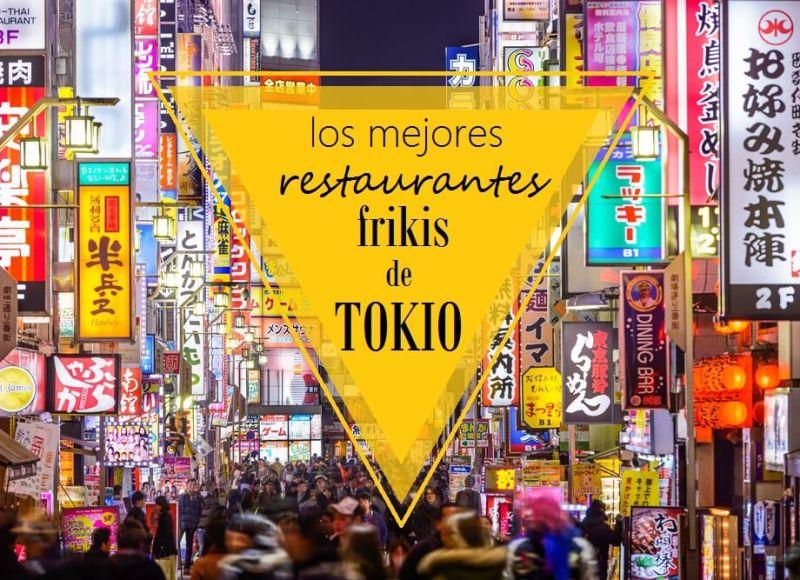 LOS MEJORES RESTAURANTES FRIKIS DE TOKIO