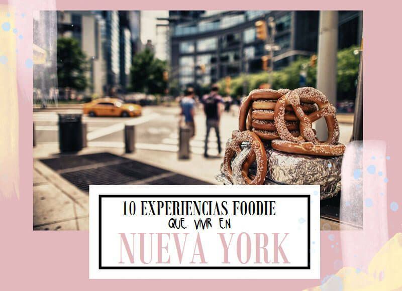 10 EXPERIENCIAS FOODIE QUE VIVIR EN NUEVA YORK