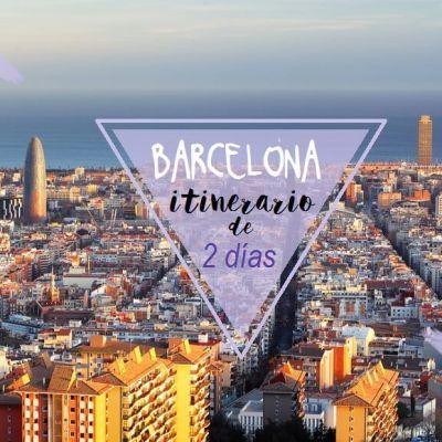 DOS DÍAS EN BARCELONA: EL MEJOR ITINERARIO